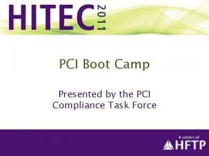 PCI Boot Camp Presented by the PCI Compliance