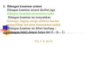2 Bilangan kuantum azimut disebut juga bilangan kuantum