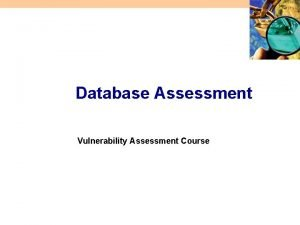 Database Assessment Vulnerability Assessment Course All materials are