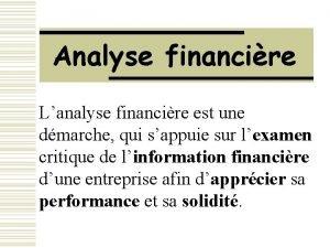 Analyse financire Lanalyse financire est une dmarche qui