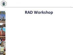 RAD Workshop RAD WORKSHOP What is RAD HUD