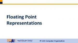 Floating Point Representations IT 110 Computer Organization Floating