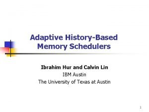 Adaptive HistoryBased Memory Schedulers Ibrahim Hur and Calvin