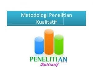 Metodologi Penelitian Kualitatif PENELITIAN KUALITATIF Penelitian yang bertujuan