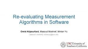Reevaluating Measurement Algorithms in Software Omid Alipourfard Masoud