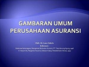 GAMBARAN UMUM PERUSAHAAN ASURANSI Oleh Dr Lana Sularto