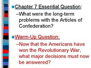 n Chapter 7 Essential Question Question What were
