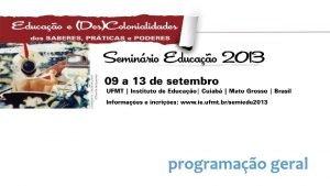 programao geral Semiedu 2013 O Seminrio Educao 2013