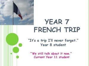 YEAR 7 FRENCH TRIP Its a trip Ill