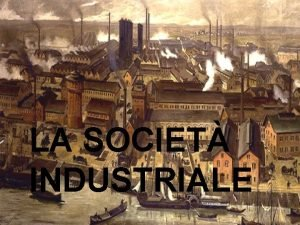 LA SOCIET INDUSTRIALE LA SOCIET INDUSTRIALE INGLESE La