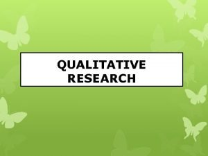 QUALITATIVE RESEARCH What Is Qualitative Research is research