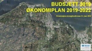 BUDSJETT 2019 KONOMIPLAN 2019 2022 Presentasjon strategikonferanse 21