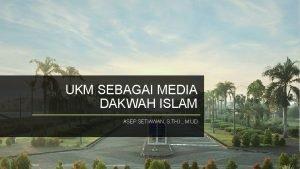 UKM SEBAGAI MEDIA DAKWAH ISLAM ASEP SETIAWAN S