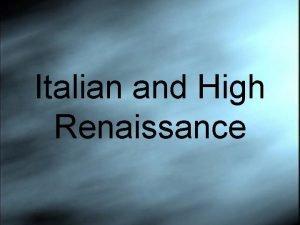 Italian and High Renaissance Italian Renaissance 1400 1520