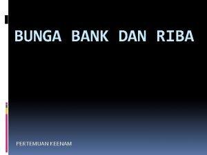 BUNGA BANK DAN RIBA PERTEMUAN KEENAM Pengertian Bunga