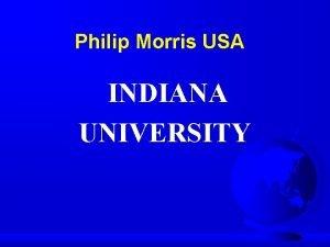 Philip Morris USA INDIANA UNIVERSITY PHILIP MORRIS The