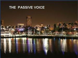 THE PASSIVE VOICE PASSIVE VOICE A Use of