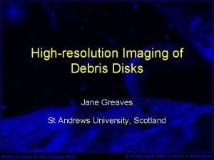 Highresolution Imaging of Debris Disks Jane Greaves St