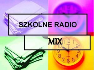 SZKOLNE RADIO MIX MIX MIX Szkolne radio powstao