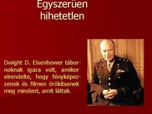 Egyszeren hihetetlen Dwight D Eisenhower tbornoknak igaza volt