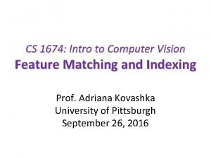CS 1674 Intro to Computer Vision Feature Matching