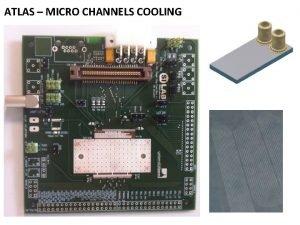ATLAS MICRO CHANNELS COOLING Microchannels cooling for ATLAS