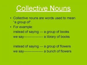 Collective Nouns Collective nouns are words used to
