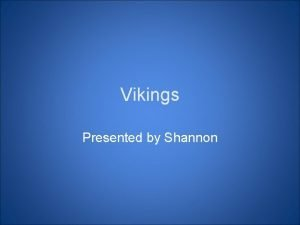 Vikings Presented by Shannon This is what Vikings