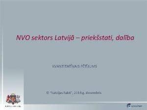 NVO sektors Latvij priekstati dalba KVANTITATVAIS PTJUMS Latvijas