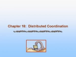 Chapter 18 Distributed Coordination Chapter 18 Distributed Coordination