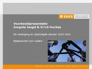 Voorbeeldpresentatie Jongste Jeugd GLGhockey De vereniging en spelregels