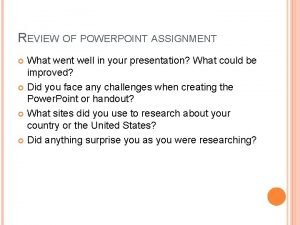 REVIEW OF POWERPOINT ASSIGNMENT What went well in