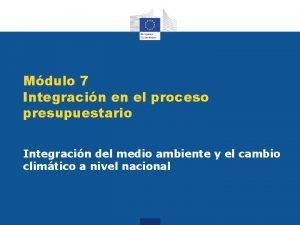 Mdulo 7 Integracin en el proceso presupuestario Integracin