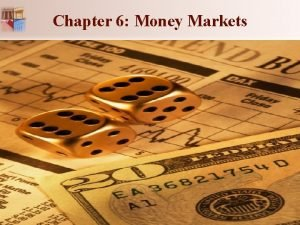 Chapter 6 Money Markets Chapter 6 Money Markets