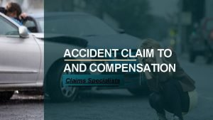 ACCIDENT CLAIM TO AND COMPENSATION Claims Specialists INTRODUCTION