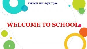 TRNG THCS DCH VNG WELCOME TO SCHOOL TRNG