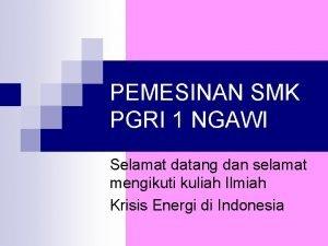 PEMESINAN SMK PGRI 1 NGAWI Selamat datang dan