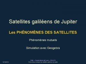 Satellites galilens de Jupiter Les PHNOMNES DES SATELLITES