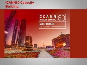 ICANN 60 Capacity Building Capacity Building Introduction Housekeeping