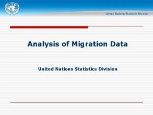 Analysis of Migration Data United Nations Statistics Division
