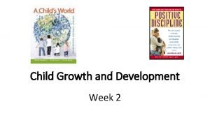 Child Growth and Development Week 2 Review last