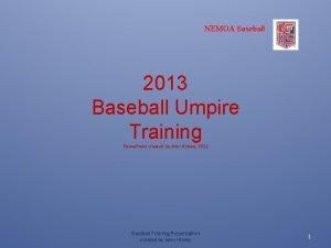 NEMOA Baseball 2013 Baseball Umpire Training Power Point