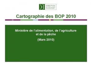Cartographie des BOP 2010 Ministre de lalimentation de