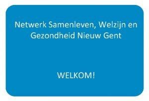 Netwerk Samenleven Welzijn en Gezondheid Nieuw Gent WELKOM
