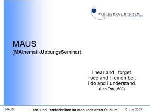 MAUS MAthematik Uebungs Seminar I hear and I