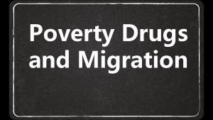 Poverty Drugs and Migration Drugs Migration and Poverty