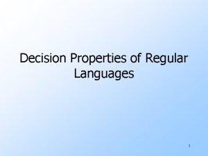 Decision Properties of Regular Languages 1 Properties of