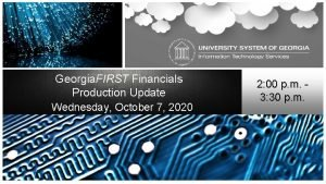 Georgia FIRST Financials Production Update Wednesday October 7