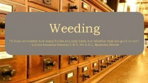 Weeding It does not matter how many books