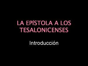 LA EPSTOLA A LOS TESALONICENSES Introduccin Introduccin La